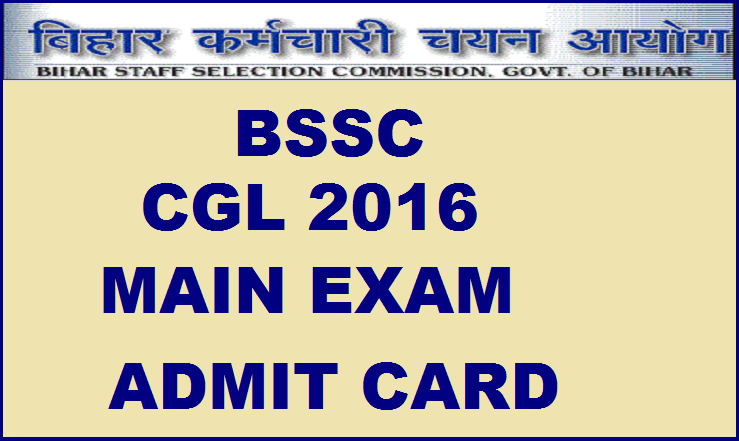 BSSC CGL Mains Admit Card 2016 Released| Download @ bssc.bih.nic.in