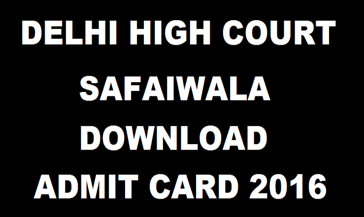 Delhi High Court Admit Card 2016| Download Safaiwala Hall Ticket @ delhihighcourt.nic.in