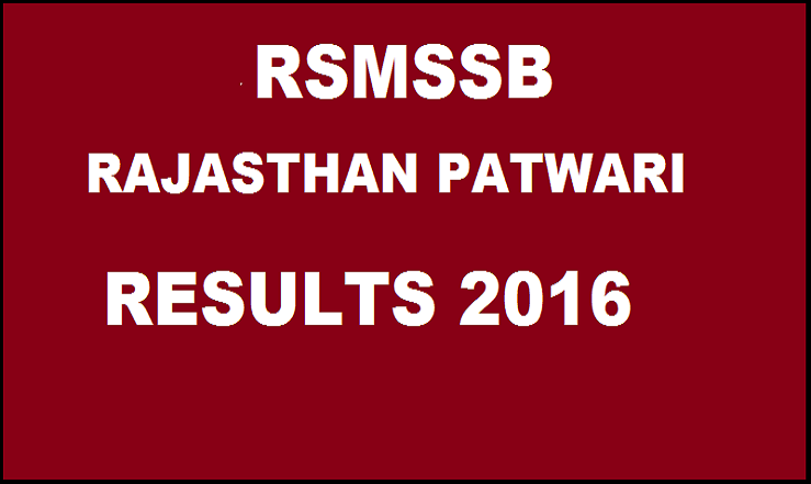 Rajasthan Patwari Result 2016 Declared| Check RSMSSB Preliminary Result @ rsmssb.rajasthan.gov.in