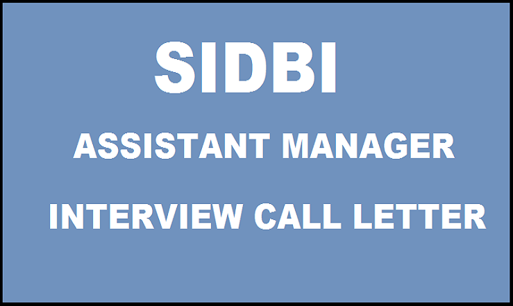 SIDBI Assistant Manager Interview Call Letter 2016 Released Download @ www.sidbi.com
