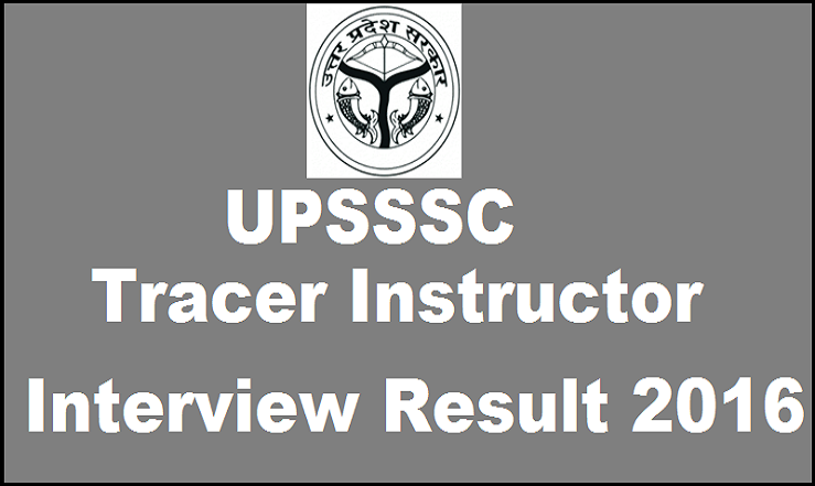 UPSSSC Tracer Instructor Final Results 2016 Declared @ upsssc.gov.in