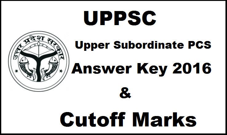 UPPSC Upper Subordinate PCS Answer Key 2016 With Cutoff Marks| Check Here For 20th March Exam
