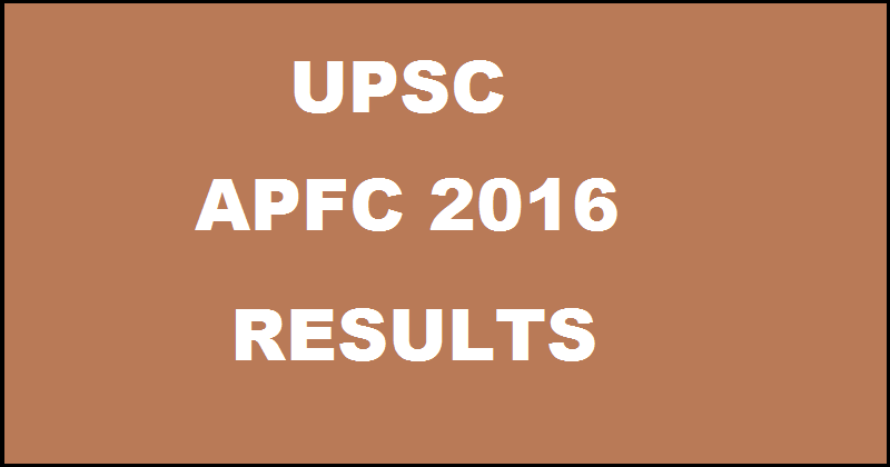 UPSC APFC 2016 Results Declared| Check Here @ upsc.gov.in