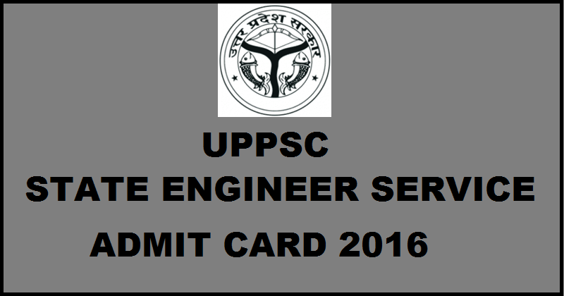 UPPSC State Engineer Service Admit Card 2016| Download AE Hall Tickets @ upsc.up.nic.in
