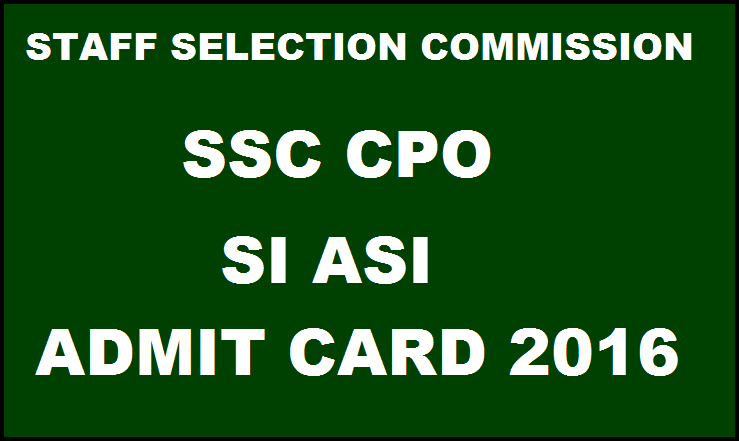 SSC CPO SI ASI Admit Card 2016 For Northern & Southern Regions Download @ ssc.nic.in