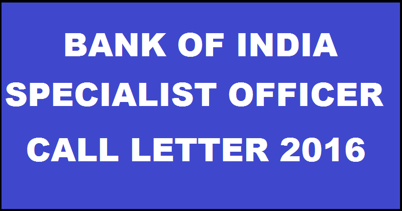 Bank of India Specialist Officer (SO) Call Letter 2016 Download @ www.bankofindia.com