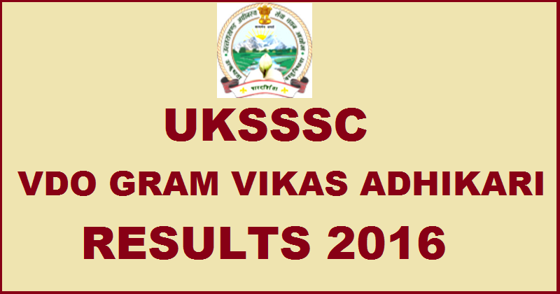 UKSSSC VDO Gram Vikas Adhikari Results 2016 Declared @ sssc.uk.gov.in