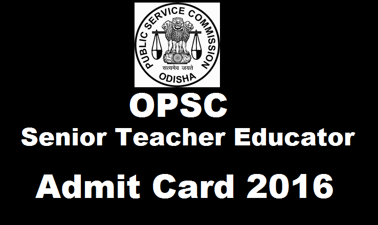 OPSC Senior Teacher Educator Admit Card 2016 Available Now Download @ opsconline.gov.in