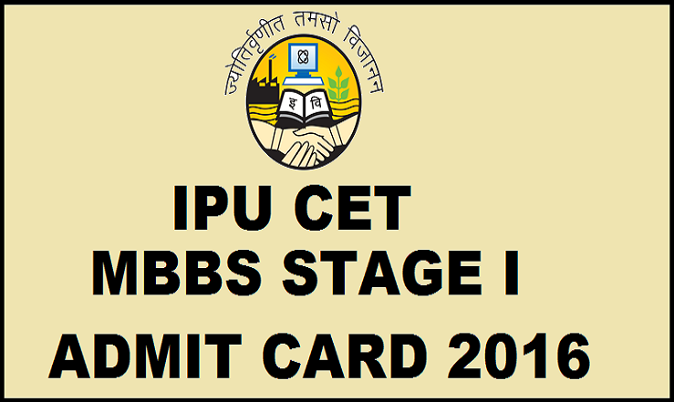 IPU CET MBBS Stage I Admit Card 2016 Out| Download @ www.ipu.ac.in For 24th April Exam