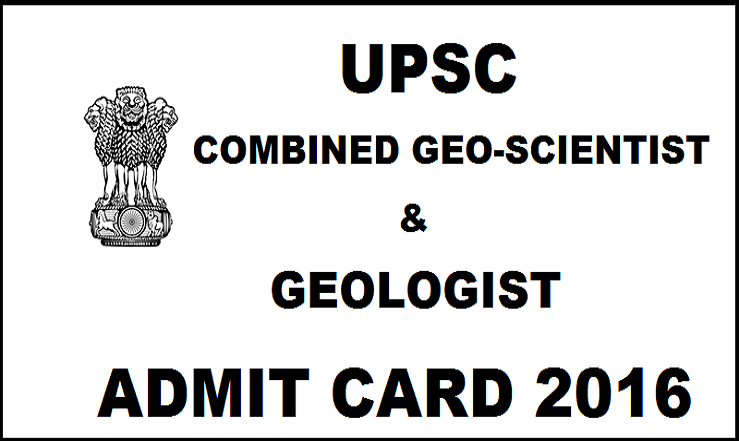 UPSC Combined Geo-Scientist and Geologist Admit Card 2016 Released Download @ upsc.gov.in