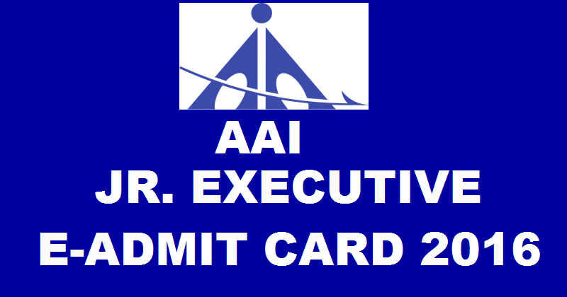 AAI Jr Executive Admit Card 2016: Download JE ATC E-Admit Card @ www.aai.aero