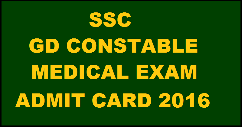 SSC GD Constable Medical Exam Admit Card 2016 Download @ ssc.nic.in From 15th April