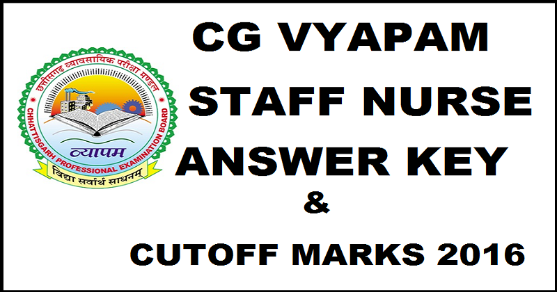 CG Vyapam Staff Nurse Answer Key 2016 With Cutoff Marks