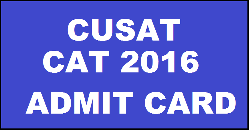 CUSAT CAT Admit Card 2016 Download @ cusat.nic.in From 18th April