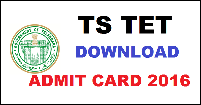 TS TET Admit Card 2016 Download TS TET Hall Ticket @ tstet.cgg.gov.in From Today