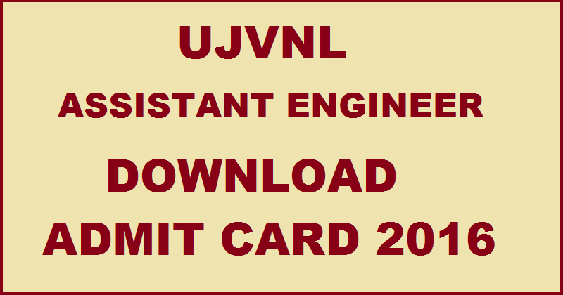 UJVNL AE Admit Card 2016 Available Now Download @ www.uttarakhandjalvidyut.com