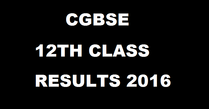 cgbse.net: CGBSE 12th Results 2016 Declared For Chhattisgarh HS Exam With Marks