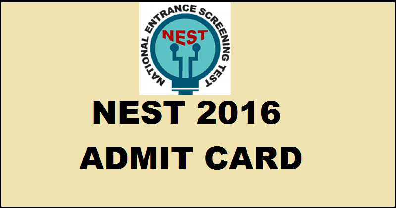 NEST Admit Card 2016 Available Now| Download @ www.nestexam.in