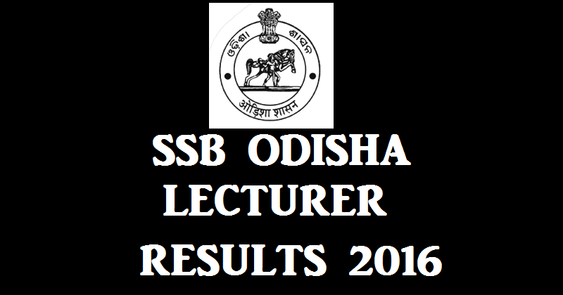 SSB Odisha Lecturer Results 2016| Check Selected Candidates List @ www.ssbodisha.nic.in