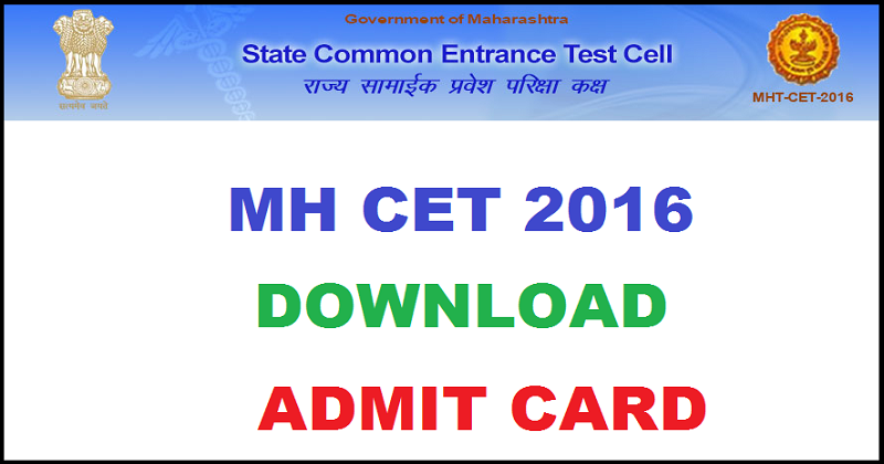 MHT CET Admit Card 2016| Download MH CET Hall Ticket @ mhtcet2016.co.in