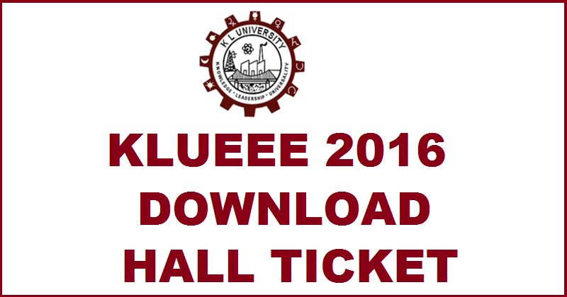 KLUEEE Hall Ticket 2016 Download Admit Card @ www.kluniversity.in