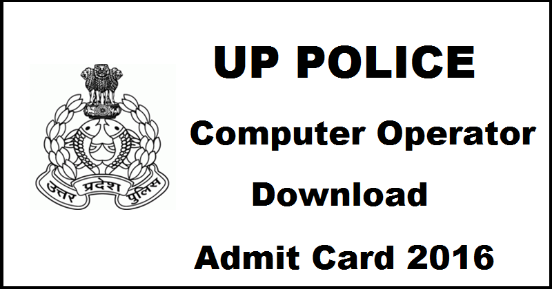 UP Police Computer Operator Admit Card 2016 Available @ uppbpb.gov.in