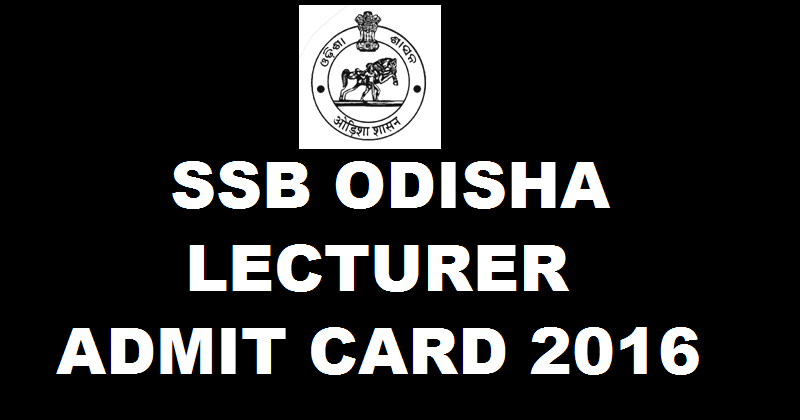 SSB Odisha Lecturer Admit Card 2016 Available Now| Download @ www.ssbodisha.nic.in