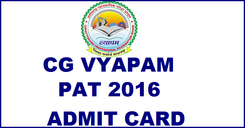 CG Vyapam PAT Admit Card 2016 Download @ cgvyapam.cgstate.gov.in