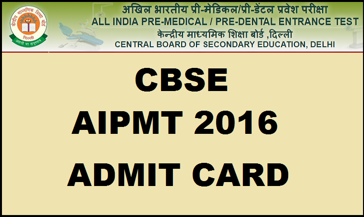 AIMPT Admit Card 2016 Available From 7th April 2016 Check Notification @ www.aipmt.nic.in