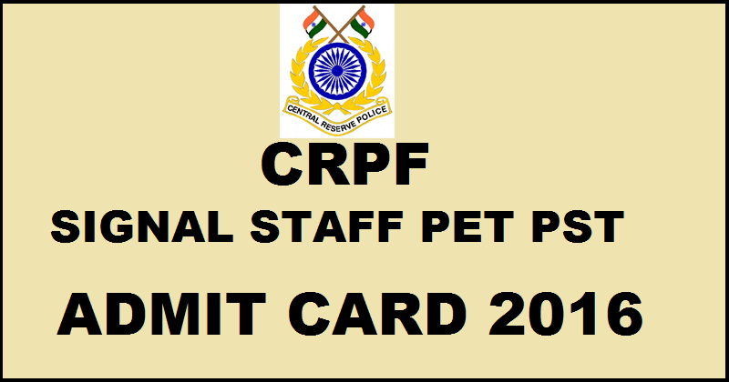 CRPF Signal Staff PET/ PST Admit Card 2016 For SI ASI Download @ www.crpfindia.com