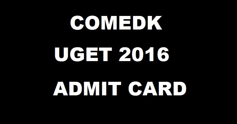 COMEDK UGET Admit Card 2016| Download @ www.comedk.org From 3 PM Today