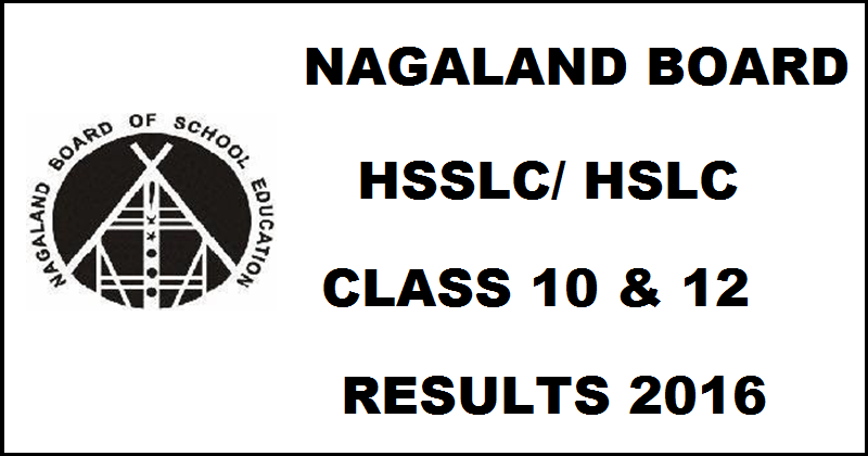 Nagaland Board HSLC/ HSSLC Results 2016 Declared| Check NBSE 10th 12th Result @ www.nbsenagaland.com