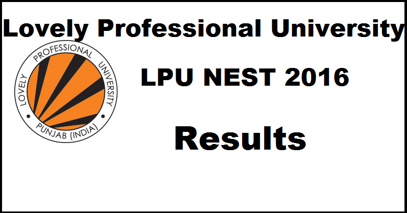 LPU NEST Results 2016| Check LPUNEST Phase I (Slot 1) Results 2016 @ www.nest.lpu.in Today
