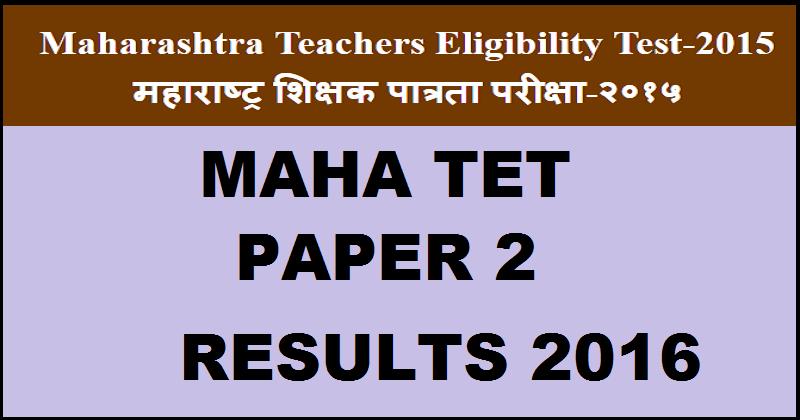 MAHA TET Paper 2 Results 2016 Declared| Check Maharashtra TET Result @ www.mahatet.in