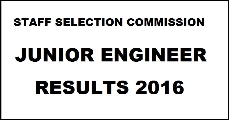 SSC JE Results 2016 Declared For Civil EEE Mech| Check Selected Candidates For Paper II @ ssc.nic.in