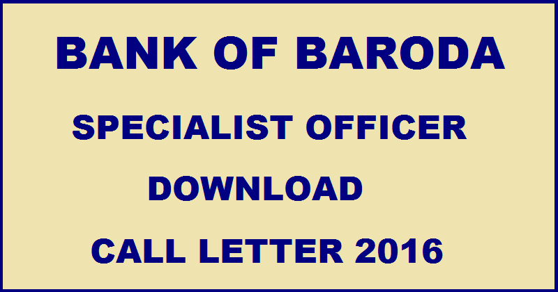 Bank of Baroda SO Call Letter 2016| Download Specialist Officer Admit Card @ www.bankofbaroda.co.in