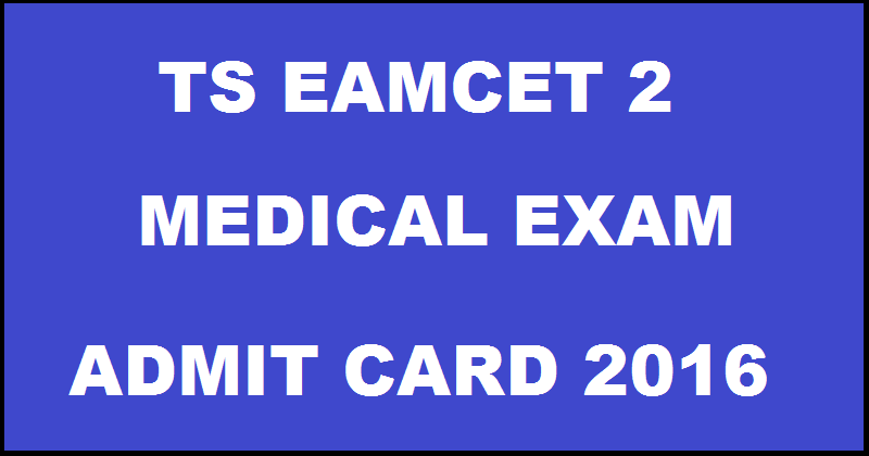 TS EAMCET 2 Medical Hall Ticket 2016 Admit Card @ med.tseamcet.in Download From Today