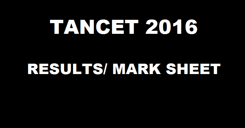 TANCET Result 2016 Declared @ www.annauniv.edu| Download Tamil Nadu CET Mark Sheet Here