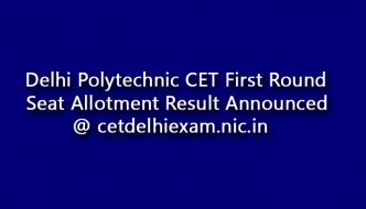 Delhi CET Polytechnic Counselling 2017 First Round Seat Allotment Results Declared @ cetdelhiexam.nic.in