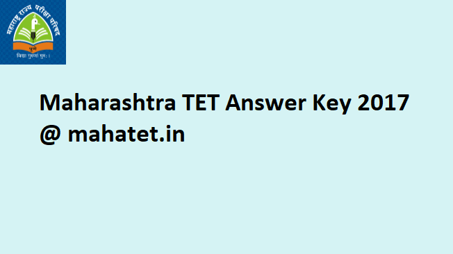 Maharashtra TET Answer Key 2017 for Paper 1 and Paper II (Set A, B, C, D) - Download @ mahatet.in