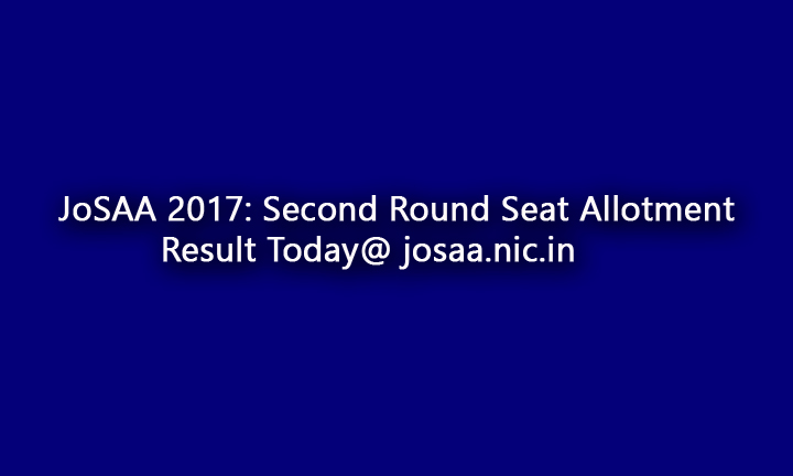 JOSAA 2017: Second allotment results announced at josaa