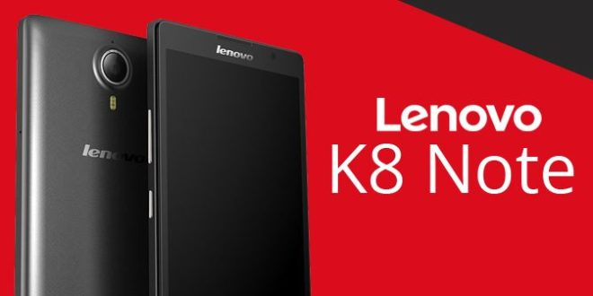 Lenovo K8 Note Launched – Check Specifications, Features, Price, & Availability