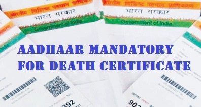 Home Ministry Says, Aadhar Number is Mandatory for Death Registration from 1st October